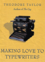 Making Love to Typewriters is Theodore Taylor's autobiography.