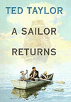 A Sailor Returns was written by Theodore Taylor for ages 8 to 14.